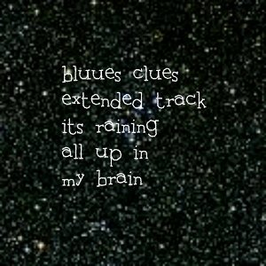 Bluues Clues Extended Track Its Raining All up in My Brain