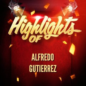 Highlights of Alfredo Gutierrez