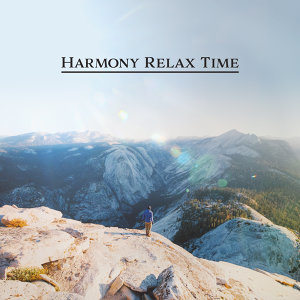 Harmony Relax Time – Serenity Chill, Pure Relaxation, Zen, New Age 2017