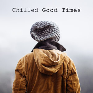 Chilled Good Times – Chill Out Music, Deep Relax, Electro Mix, Lounge, Fresh Chill Out