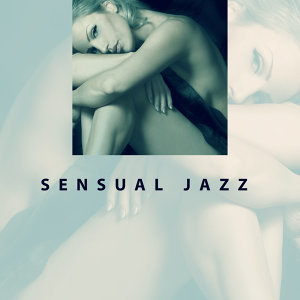 Sensual Jazz – Peaceful Music for Lovers, Erotic Dance, Deep Massage, Relaxation, Smooth Jazz at Night, Sensual Piano Music, True Love