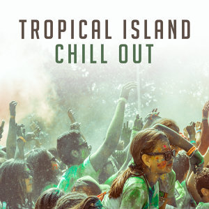Tropical Island Chill Out – Summer Music, Beach House, Tropical Island Sounds, Relaxing Waves