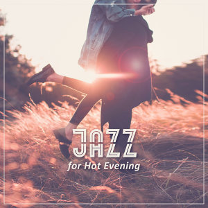 Jazz for Hot Evening – Sexy Sounds for Sensual Night, Lovers Music, Hot Jazz Note, Evening Romance
