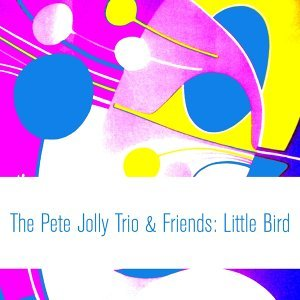 The Pete Jolly Trio & Friends: Little Bird