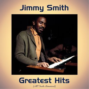 Jimmy Smith Greatest Hits - Remastered 2017