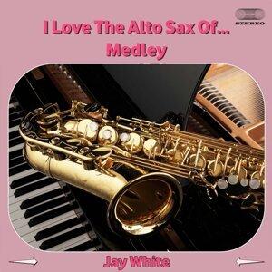 I Love The Alto Sax Of...Medley: Laura (Part 1) / Laura (Part 2) / On The Trail / Tosselli's Serenade / Claire De Lune / Deep Purple / Estrellita / Over The Rainbow