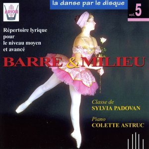 La danse par le disque, vol. 5 : Barre & milieu, classe de Sylvia Padovan - Répertoire lyrique pour le niveau moyen et avancé