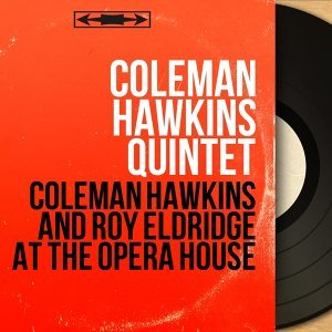 Coleman Hawkins and Roy Eldridge At the Opera House - Live, Mono Version