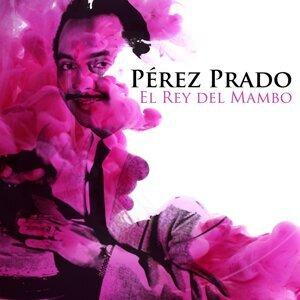 "Pérez Prado: "" El Rey del Mambo"""