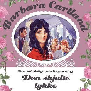 Den skjulte lykke - Barbara Cartland - Den udødelige samling 33 - uforkortet