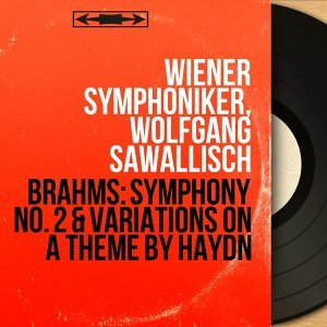 Brahms: Symphony No. 2 & Variations On a Theme By Haydn - Remastered, Stereo Version