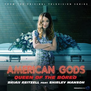 "Queen of the Bored - From ""American Gods"" Soundtrack"