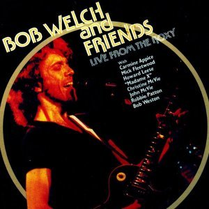 Bob Welch & Friends Live at the Roxy