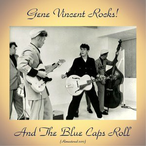 Gene Vincent Rocks! And the Blue Caps Roll - Remastered 2017