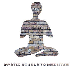 Mystic Sounds to Meditate – Calming Buddha Lounge, New Age Relaxing Sounds
