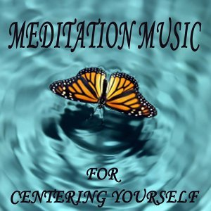 Meditation Music for Centering Yourself