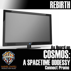 """Rebirth (As Heard on """"Cosmos: A Spacetime Odyssey"""" Connect Promo)"""