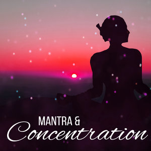 Mantra & Concentration – Zen Music, Pure Relaxation, Meditation Music, Sounds of Yoga, Nature Sounds, Inner Spirit, Flute Music, Yoga Meditation
