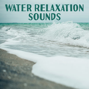 Water Relaxation Sounds – Soft Sounds to Calm Down, Nature Waves, No More Stress, Healing Therapy