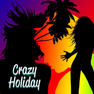 Crazy Holiday – Summer Chill, Ibiza Chill Out Party, Dancefloor, Drink Bar, Sexy Vibes, Sensual Dance, Beach Party