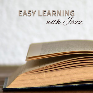Easy Learning with Jazz – Study Music, Better Concentration, Instrumental Sounds Help Pass Exam, Stress Relief, Brain Power