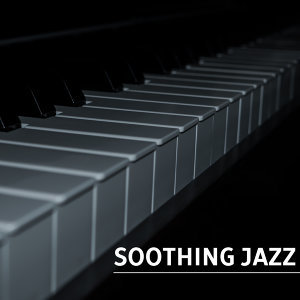 Soothing Jazz – Instrumental Music for Relaxation, Smooth Jazz, Easy Listening, Piano Jazz, Gentle Guitar, Chilled Jazz