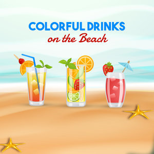 Colorful Drinks on the Beach – Holiday Chill Out Music, Summer Chill, Relaxing Music, Holiday Songs, Positive Vibrations