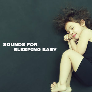 Sounds for Sleeping Baby – Calming Melodies at Night, Healing Lullabies, Restful Sleep, Calm Baby, Stress Relief, Relaxing Therapy for Kids