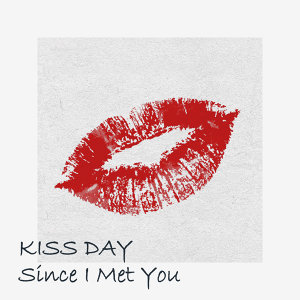 KISS DAY : Since I Met You