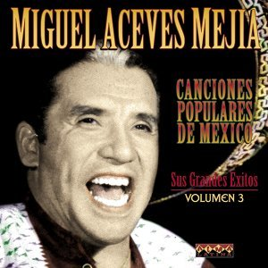 Canciones Populares Mexicanas - Sus Grandes Éxitos - Vol.3