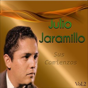 Julio Jaramillo - Sus Comienzos, Vol. 2