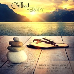 Chillout Therapy - Soothing and Calming Sounds & Relaxing Tracks to Chill, Feel Good and Be Positive