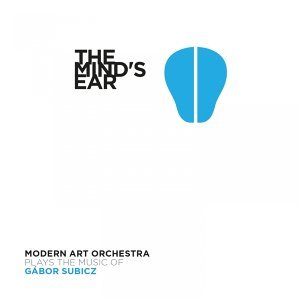 The Mind's Ear - Plays the Music of Gábor Subicz