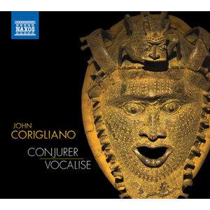 Corigliano: Conjurer & Vocalise