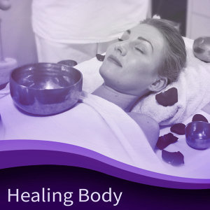 Healing Body – Relaxing Therapy for Spa, Wellness, Deep Massage, Pure Mind, Inner Harmony, Anti Stress Songs, Contemplation of Nature, Reiki, Spa Dreams