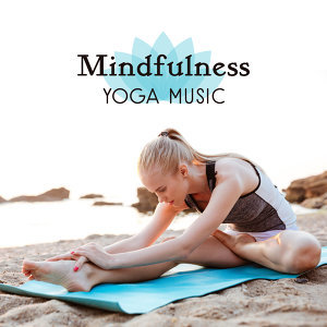 Mindfulness Yoga Music – Yoga Relaxation, Mind & Body Rest, Inner Peace, Stress Relief