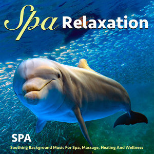 Spa Relaxation: Soothing Background Music for Spa, Massage, Healing and Wellness