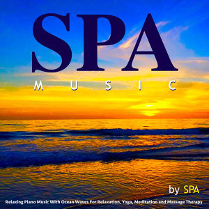 Spa Music: Relaxing Piano Music With Ocean Waves for Relaxation, Yoga, Meditation and Massage Therapy