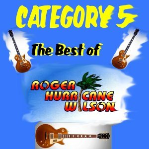 Category 5: The Best of Roger Hurricane Wilson