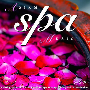 Asian Spa Music: Relaxing Guitar and Nature Sounds for Spa, Massage Therapy and Zen Meditation
