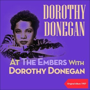 At The Embers With Dorothy Donegan - Original Album 1957