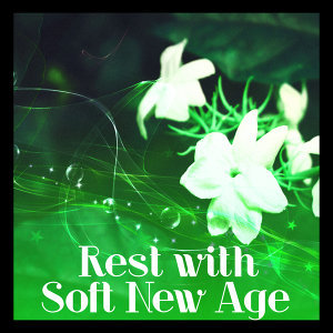 Rest with Soft New Age – Calming Sounds for Mind & Body, Easy Listening, Relaxing Music, Chilled Waves