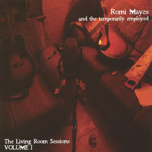 Romi Mayes and The Temporarily Employed: The Living Room Sessions VOLUME ONE