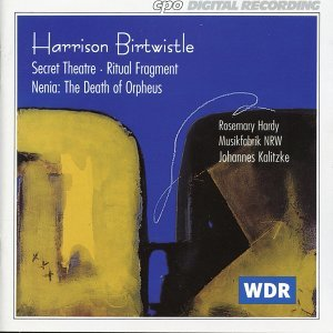 Birtwistle: Secret Theater - Ritual Fragment - Nenia: The Death of Orpheus