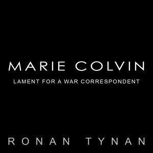 Marie Colvin: Lament for a War Correspondent