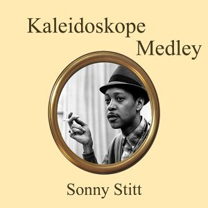 Kaleidoscope Medley: Stitt's It / Cool Mambo / Blue Mambo / Sonny Sounds / Ain't Misbehaving / Later / P.S. I Love You / This Can't Be Love / Imagination / Cherokee / Can't We Be Friends / Liza