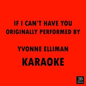 If I Can't Have You - Originally Performed B Yvonne Elliman