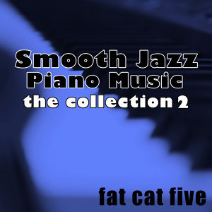 Smooth Jazz Piano Music, The Collection 2