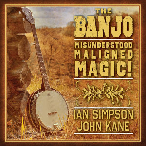 The Banjo - Misunderstood Maligned Magic!