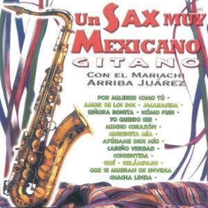 Un Sax Muy Mexicano - Gitano Con El Mariachi Arriba Juárez